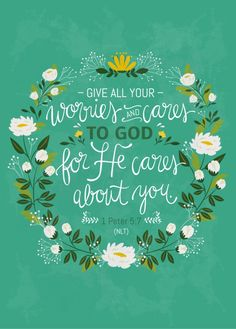 Scripture art for Christian homes   Give all your worries and cares to God for He cares about you. 1 Peter 5:7 (NLT)