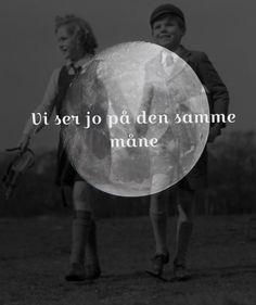 Vi ser jo på den samme måne