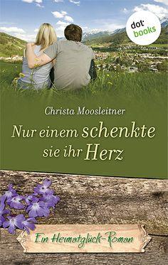Entdecken Sie die Heimatglück-Romane von Christa Moosleitner jetzt als eBooks: Schicksalhafte und romantische Geschichten vor traumhafter Bergkulisse! http://www.dotbooks.de/e-book/273992/nur-einem-schenkte-sie-ihr-herz