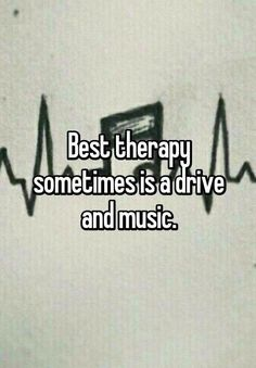 "Best therapy sometimes is a drive and music.-Best therapy sometimes is a drive and music. ""Best therapy sometimes is a drive and music. Favorite Quotes, Best Quotes, Best Music Quotes, Quotes About Music, Music Heals, Music Lyrics, Music Music, Music Lovers, Music Is Life"