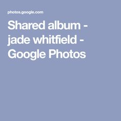 Shared album - jade whitfield - Google Photos