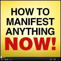 Watch the free video on How to Manifest Anything Now!