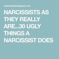 NARCISSISTS AS THEY REALLY ARE...30 UGLY THINGS A NARCISSIST DOES