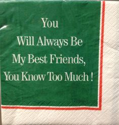 Funny cocktail napkins: You Will Always be My Best Friends, You Know Too Much. from Memento Gift Shop Palm Springs 760-325-1963
