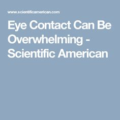 Eye Contact Can Be Overwhelming - Scientific American