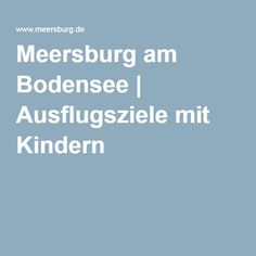 Meersburg am Bodensee   Ausflugsziele mit Kindern