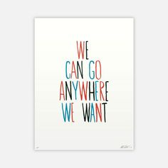 Can Go Anywhere We Want Print  / Scotty Albrecht