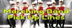 "Marching Band Pick Up Lines - PickupLinesWorld"""