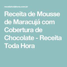 Receita de Mousse de Maracujá com Cobertura de Chocolate - Receita Toda Hora