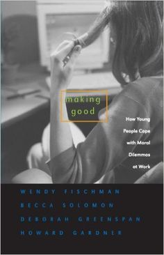 Amazon.com: Making Good: How Young People Cope with Moral Dilemmas at Work (9780674018303): Wendy Fischman, Becca Solomon, Deborah Schutte, Howard Gardner: Books