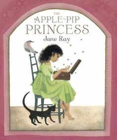 """""""The Apple-Pip Princess"""" by Jane Ray: In a land that has stood barren, parched by drought and ravaged by frosts since the Queen's death, the King sets his three daughters the task of making the kingdom bloom again, and discovers that sometimes the smallest things can make the biggest difference."""