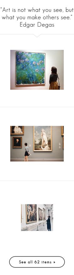 """""""""""Art is not what you see, but what you make others see."""" Edgar Degas"""" by pennylane-173 ❤ liked on Polyvore featuring monet, museum, degas, manet, ar5t, pictures, photos, pics, foto's and pictures - grey"""