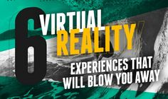 6 Virtual Reality Experiences that Will Blow you Away #infographic