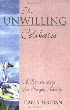 The Unwilling Celibates: A Spirituality for Single Adults