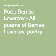 the poetry of denise levertov - levertov's poetry, like most american mysticism, is grounded in christianity, but like whitman and other american mystics her discovery of god is the discovery of god in herself, and an attempt to understand how that self is a 'natural' part of the world, intermingling with everything pantheistically, ecologically, socially, historically and.