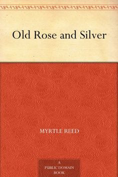 Old Rose and Silver, by Mrytle Reed
