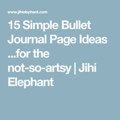 15 Simple Bullet Journal Page Ideas ...for the not-so-artsy | Jihi Elephant