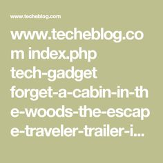 www.techeblog.com index.php tech-gadget forget-a-cabin-in-the-woods-the-escape-traveler-trailer-is-a-lux-cabin-that-goes-anywherehttp: www.techeblog.com index.php tech-gadget forget-a-cabin-in-the-woods-the-escape-traveler-trailer-is-a-lux-cabin-that-goes-anywhere