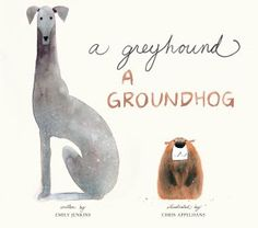 A Greyhound A Groundhog by Emily Jenkins illustrated by Chris Appelhans