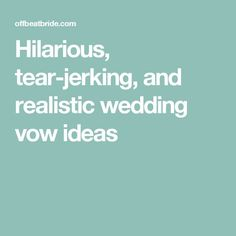 Hilarious, tear-jerking, and realistic wedding vow ideas