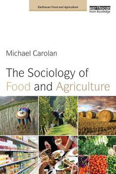 The Sociology of Food and Agriculture, by Michael Carolan, 2012: ***