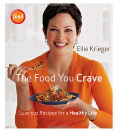 Ellie Krieger's The Food You Crave, Luscious Recipes for a Healthy Life