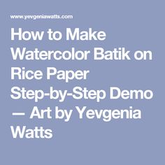 How to Make Watercolor Batik on Rice Paper Step-by-Step Demo — Art by Yevgenia Watts