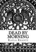 Smashwords – Dead by Morning – a book by Kayla Krantz