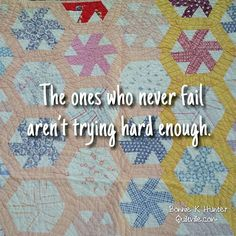 My thanks to Joan who sent me this quote thinking I'd like it! She was right!  Get out of the safety zone! Failures are only a sign that we are pushing our boundaries for something much greater. Vintage whirligig quilt from my collection.  #quilt #quilting #patchwork #quiltville #bonniekhunter #vintagequilt #antiquequilt #deepthoughts #wisewords #wordsofwisdom #quiltvillequote #inspiration