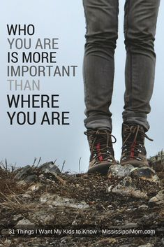 WHO You Are is More Important than WHERE You Are.  31 Things I Want My Kids to Know at MississippiMom.com Spiritual Encouragement, Christian Encouragement, Christian Women, Christian Living, Christian Quotes, Love Your Family, Family Life, Bible Verses For Women, Spiritual Formation