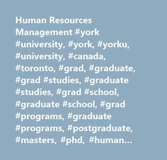 Human Resources Management #york #university, #york, #yorku, #university, #canada, #toronto, #grad, #graduate, #grad #studies, #graduate #studies, #grad #school, #graduate #school, #grad #programs, #graduate #programs, #postgraduate, #masters, #phd, #human #resources, #hrm, #human #resources #management http://spain.nef2.com/human-resources-management-york-university-york-yorku-university-canada-toronto-grad-graduate-grad-studies-graduate-studies-grad-school-graduate-school-grad-programs-g…