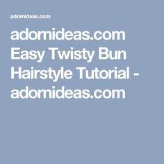 adornideas.com Easy Twisty Bun Hairstyle Tutorial - adornideas.com