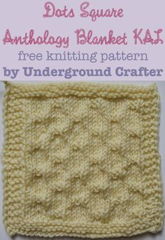Dots Square, free knitting pattern by Underground Crafter   Anthology Blanket KAL