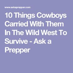 10 Things Cowboys Carried With Them In The Wild West To Survive - Ask a Prepper