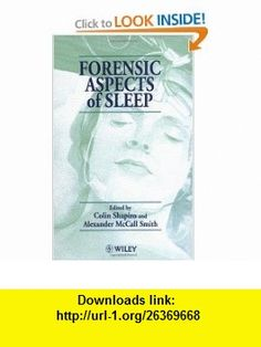 Forensic Aspects of Sleep (9780471969983) Colin Sharpiro, Alexander McCall Smith , ISBN-10: 0471969982  , ISBN-13: 978-0471969983 ,  , tutorials , pdf , ebook , torrent , downloads , rapidshare , filesonic , hotfile , megaupload , fileserve