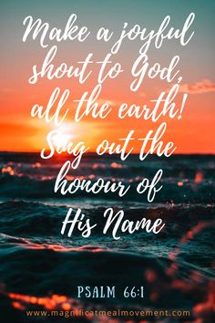 """God and Jesus Christ:""""Make a joyful shout to God, all the earth! Sing out the honour of His Name. Encouraging Bible Quotes, Psalms Quotes, Inspirational Bible Quotes, Bible Encouragement, Biblical Quotes, Religious Quotes, Scripture Verses, Bible Verses Quotes, Bible Scriptures"""