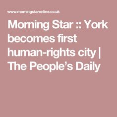 Morning Star :: York becomes first human-rights city | The People's Daily