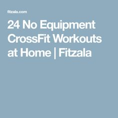 24 No Equipment CrossFit Workouts at Home | Fitzala