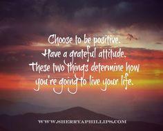Choose to be positive!  More Words of Wisdom at http://www.sherryaphillips.com #Abundance #Motivation #Success #Faith #Purpose #Positive #PositiveThinking #Inspiration #Wellness #Quotes #AbundanceQuotes #MotivationalQuotes #SuccessQuotes #FaithQuotes #PurposeQuotes #PositiveQuotes #PositiveThinkingQuotes #InspirationalQuotes #HomeBusiness #HomeBasedBusiness #NetworkMarketingSuccess #Mompreneur #Entrepreneur