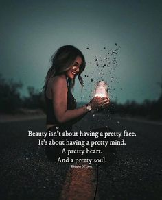 Positive Quotes : Beauty isnt about having a pretty face. - Hall Of Quotes Quotes Thoughts, Soul Quotes, Nature Quotes, New Quotes, Words Quotes, Life Quotes, Inspirational Quotes, Sayings, Qoutes