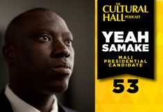The Cultural Hall: Episode 53 Yeah Samake, Mali Presidential Candidate. A Mormon President? The world hasn't had one yet. Even if Mitt Romney loses, there could still be one: Yeah Samake.   He is the current mayor  of Ouelessebougou, a BYU graduate & founder of the Mali Rising Foundation. Listen to how the gospel changed his life. Find out how important his education was to his family. And being Mormon in an almost 90% Muslim country. Be inspired to help the people of Mali. TheCulturalHall.c...