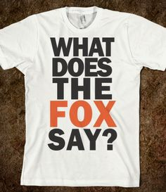 What Does The Fox Say? Haha lol