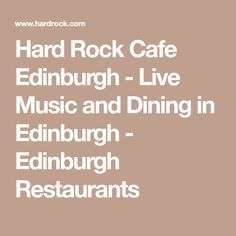 Hard Rock Cafe Edinburgh - Live Music and Dining in Edinburgh - Edinburgh Restaurants