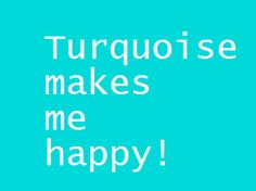Yes! Yes! Yes!!! Turquoise makes me happy! My go-to color!