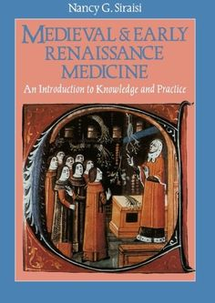 Medieval & Early Renaissance Medicine: An Introduction to Knowledge and Practice - Nancy G. Siraisi - 266 pages. Publisher: University Of Chicago Press.