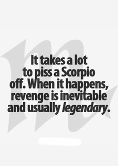 It takes a lot to piss a Scorpio off. When it happens, revenge is inevitable and usually legendary. Scorpio Zodiac Facts, Scorpio Traits, Scorpio Horoscope, Scorpio Quotes, My Zodiac Sign, Pisces, Taurus, Scorpio Anger, Scorpio Signs