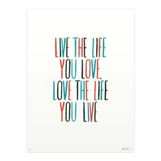 Image of Live the Life You Love   print