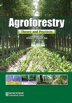 Agroforestry : theory and practices / eds. & authors, Antony Joseph Raj, S.B. Lal. Scientific Publishers, cop. 2014
