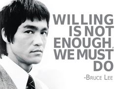 The will to do is not enough. We must act on it.