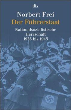 Der Führerstaat : nationalsozialistische Herrschaft 1933 bis 1945 / Norbert Frei Edición6., erw. und aktualisierte Neuausg PublicaciónMünchen : Deutscher Taschenbuch, [2001]
